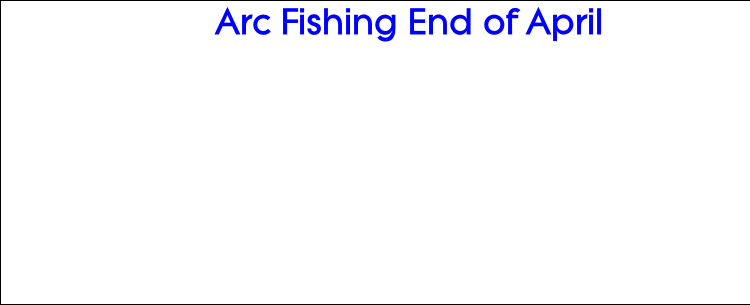 Arc Fishing End of April